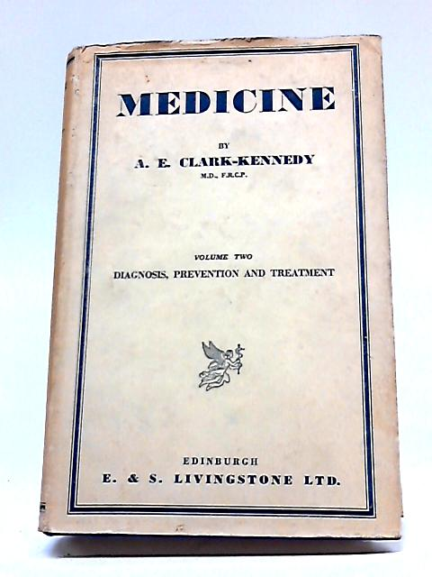 Medicine: Diagnosis, Prevention, and Treatment By A E Clark-Kennedy