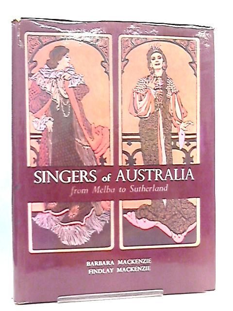 Singers of Australia from Melba to Sutherland by Barbara & Findlay MacKenzie