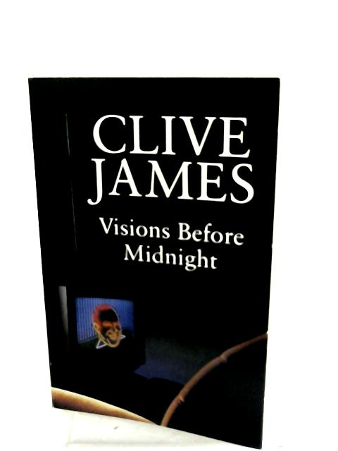 Visions Before Midnight by Clive James