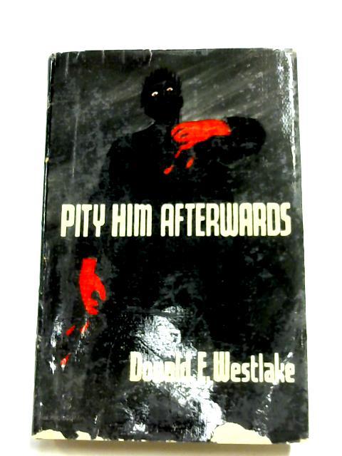 Pity Him Afterwards By Donald Edwin Westlake
