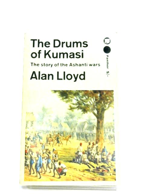 The Drums Of Kumasi: The Story Of The Ashanti Wars by Alan Lloyd