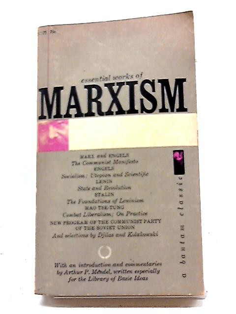 Essential Works of Marxism by Arthur P. Mendel