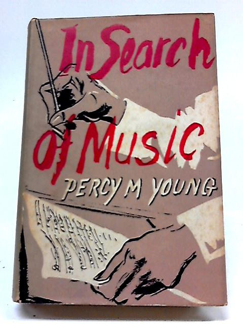 In Search of Music By Percy M. Young