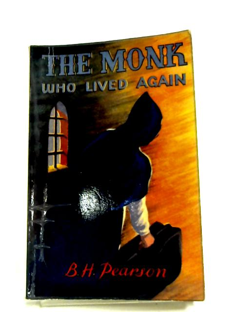 The Monk Who Lived Again by B. H. Pearson