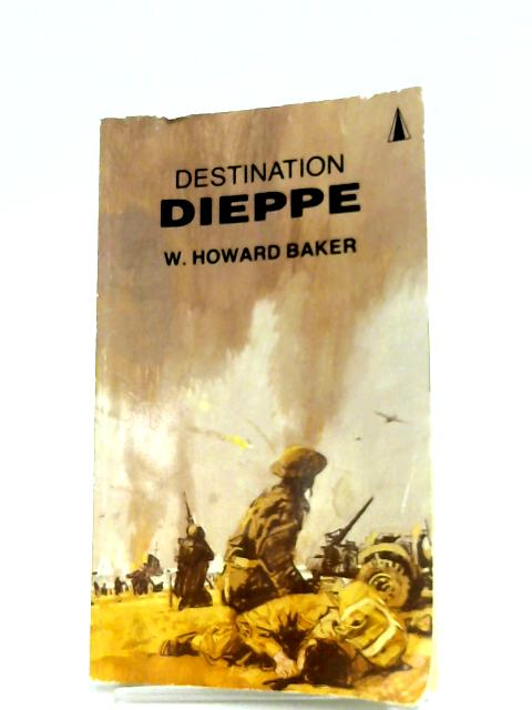 Destination Dieppe by W. Howard Baker