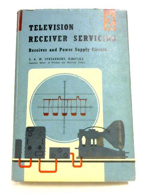 Television Receiver Servicing: Volume II By E. A. W. Spreadbury