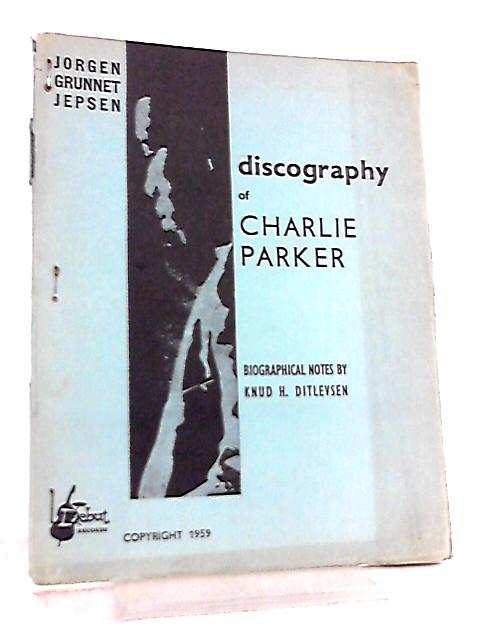 Discography of Charlie Parker by Knud H. Ditlevsen