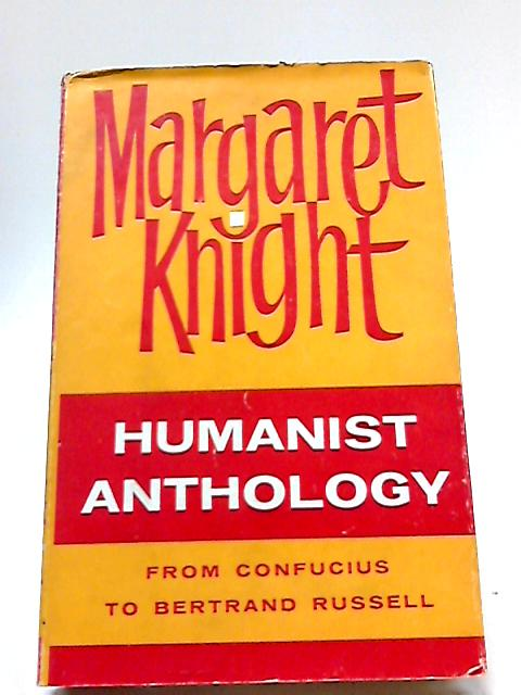 Humanist Anthology: From Confucius to Bertrand Russell by Margaret Knight