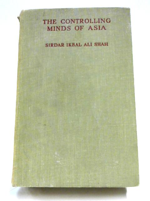 The Controlling Minds Of Asia by I. A. Shah