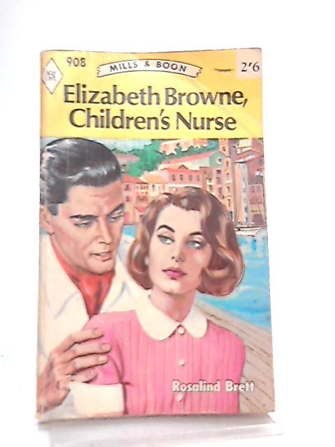 Elizabeth Browne, Children's Nurse By Rosalind Brett