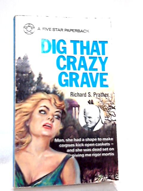 Dig That Crazy Grave by Richard S. Prather