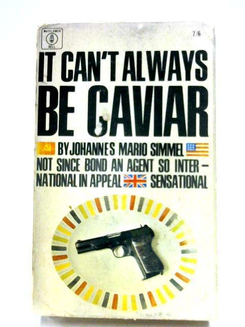 It Can't Always Be Caviar by Johannes Mario Simmel