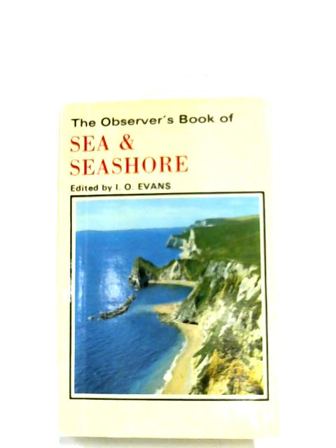 The Observer's Book Of Sea And Seashore by I. O. Evans