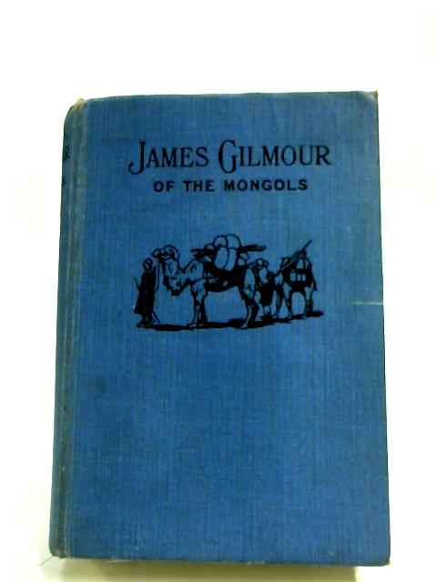 James Gilmour Of The Mongols By W. P. Nairne
