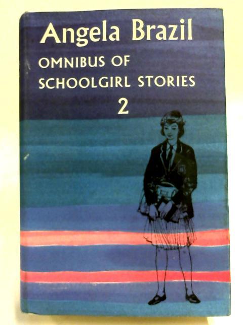 Omnibus of Schoolgirl Stories: Volume 2 By Angela Brazil