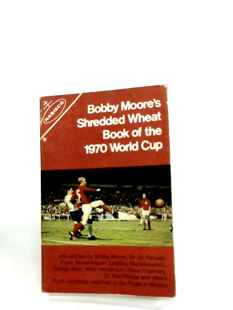 Bobby Moore's Shredded Wheat Book of the 1970 World Cup By Various