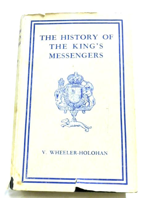 The History Of The King's Messengers By V. Wheeler-Holohan