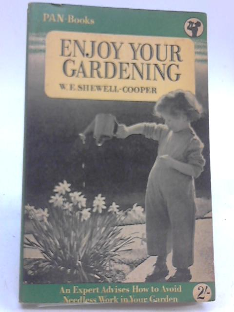 Enjoy Your Gardening By W. E. Shewell-Cooper