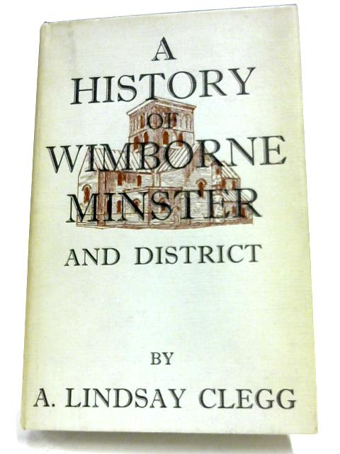 A History Of Wimborne Minster And District By A. Lindsay Clegg
