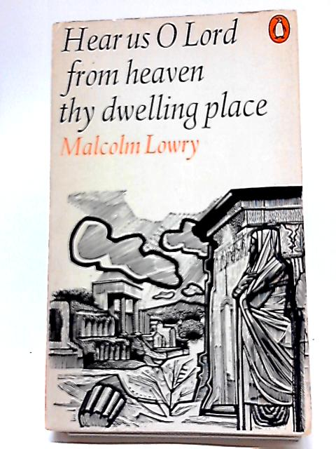 Hear Us O Lord from Heaven Thy Dwelling Place (Penguin Modern Classics) by Malcolm Lowry