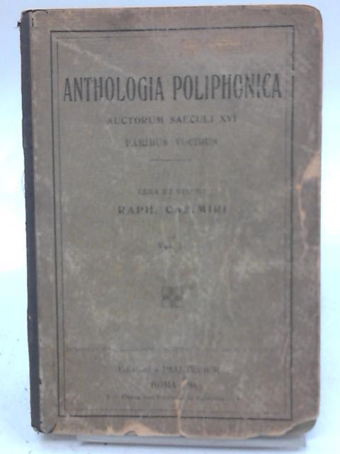 Anthologia Poliphonica, Auctorum Saeculi Xvi. Paribus Vocibus. Vol. I. Editio Altera. by R. Editor Casimiri