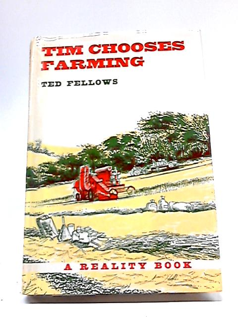 Tim Chooses Farming. A Reality Book. By Ted Fellows