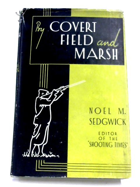 By Covert, Field And Marsh By Noel M. Sedgwick