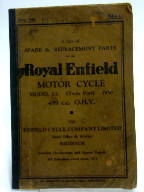 A List of the Spare & Replacement Parts for the Royal Enfield Motor Cycle Model J.2. by Anon