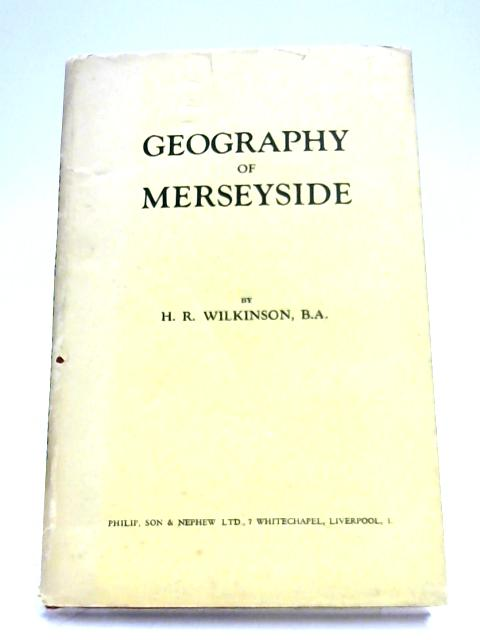 Merseyside: Introduction To Local Geography By H. R. Wilkinson