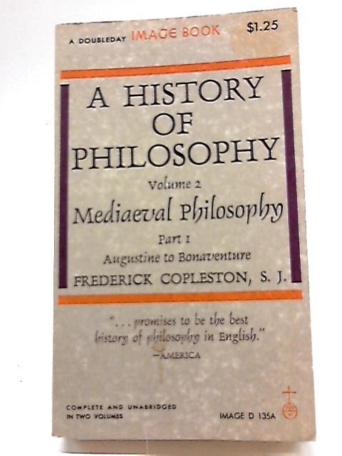 History of Philosophy: Mediaeval Philosophy - Augustine to Scotus v.2 by Frederick C. Copleston