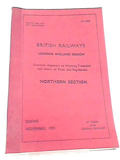 British Railways London Midland Region, Sectional Appendix to Working Timetable and books of Rules and Regulations, Northern Section, Crewe, November, 1973 By Anon