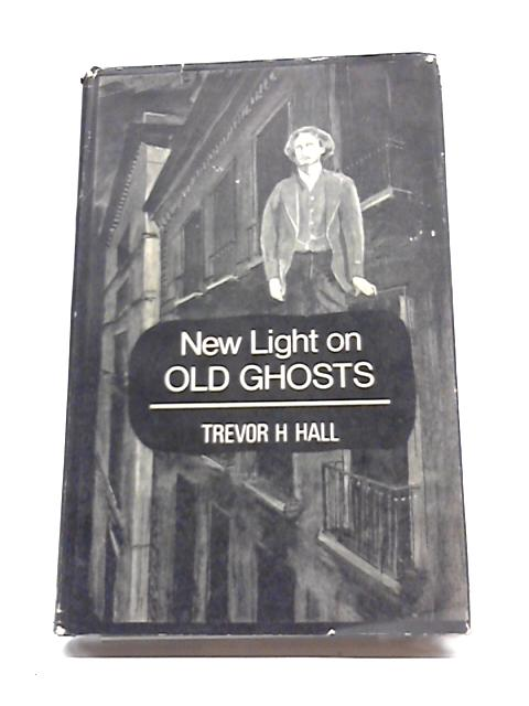 New Light on Old Ghosts by Hall, Trevor Henry