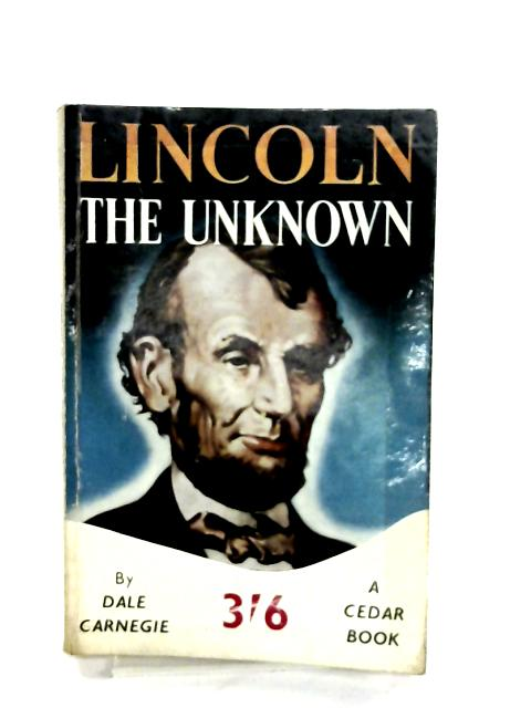 Lincoln the Unknown By D Carnegie