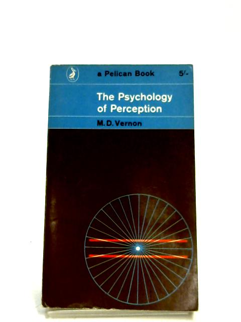 The Psychology Of Perception By M. D. Vernon