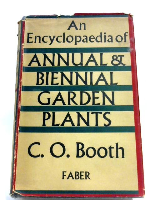Encyclopaedia Of Annual And Biennial Garden Plants By Charles O. Booth