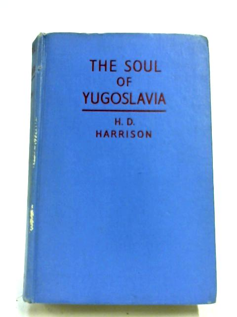 The Soul Of Yugoslavia by H. D. Harrison