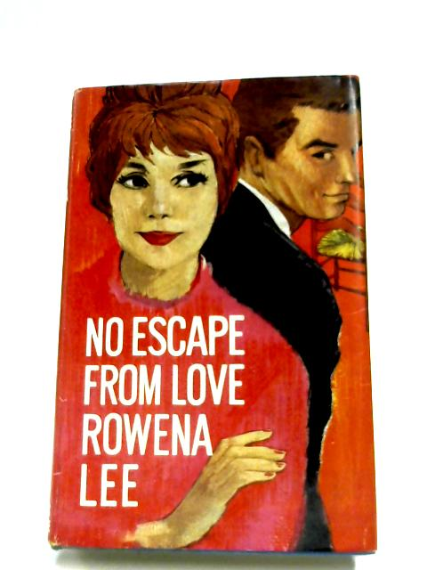 No Escape From Love: A Romance By Rowena Lee