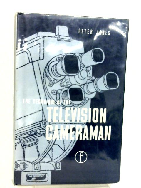 The Technique of the Television Cameraman By Peter Jones