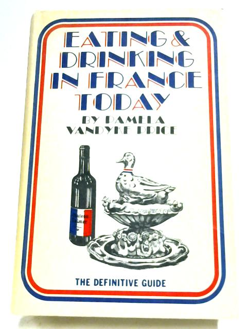 Eating And Drinking In France Today By Pamela Vandyke Price