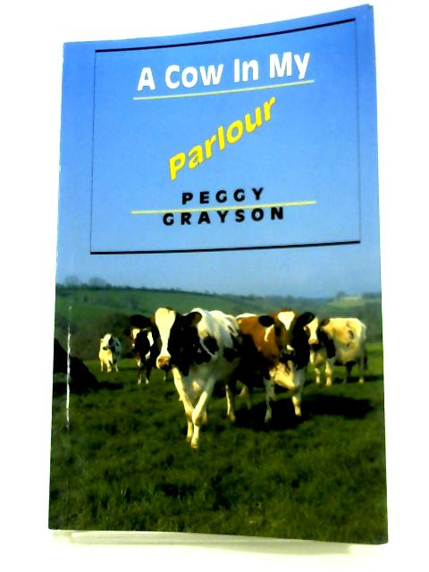 A Cow In My Parlour By Peggy Grayson