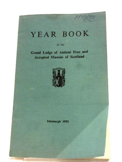 Year Book Of The Grand Lodge Of Antient Free And Accepted Masons Of Scotland By Anon