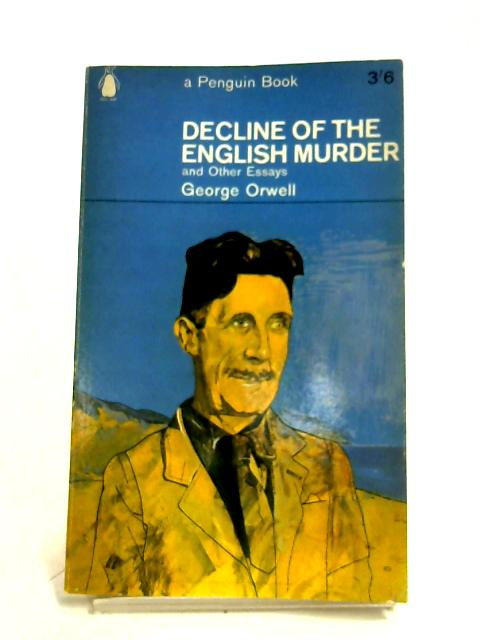Decline Of The English Murder, And Other Essays By George Orwell