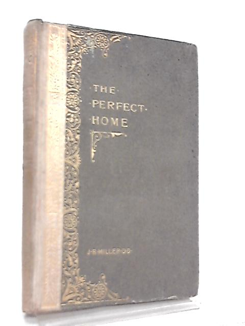 The Perfect Home by Rev J. R. Miller
