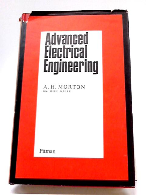Advanced Electrical Engineering By Morton, A.H.