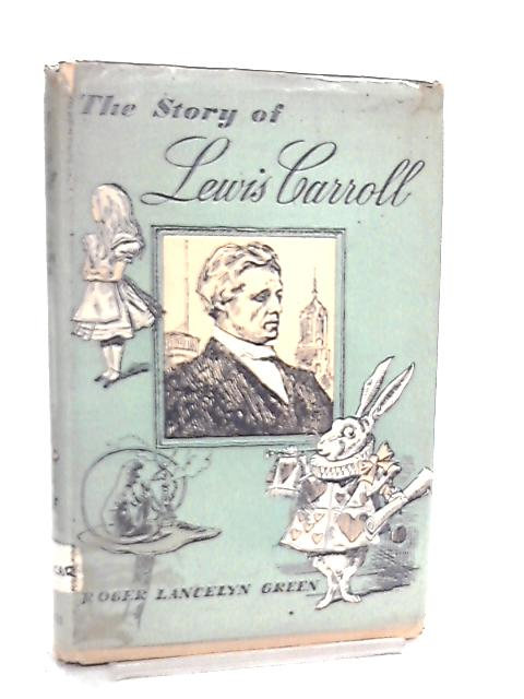 The Story of Lewis Carroll By Roger Lancelyn Green
