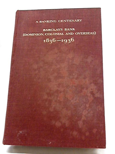 A Banking Centenary- Barclays Bank 1836- 1936 by Unstated