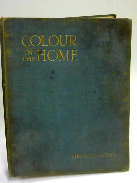 Colour In The Home - with Notes on Architecture, Sculpture, Painting, and Upon Decoration and Good Taste by Duveen, Edward J