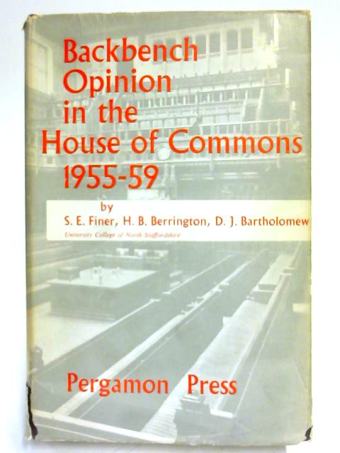 Backbench opinion in the House of Commons 1955-59 by S. E Finer