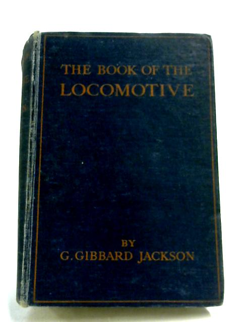 The Book Of The Locomotive By G. Gibbard Jackson