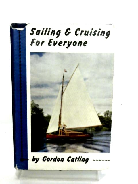Sailing and cruising for everyone By Gordon Catling